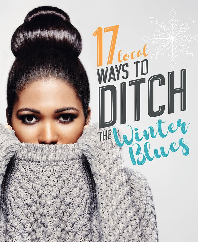 17 Local Ways to Ditch the Winter Blues